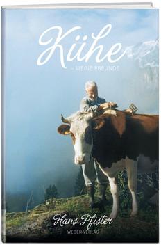 Hans Pfister, Kiental & Zürich: Kühe – meine Freunde