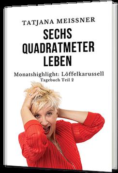 Sechs Quadratmeter Leben (Teil 2) Monatshighlight: Löffelkarussell