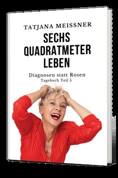 Sechs Quadratmeter Leben (Teil 5) Diagnosen statt Rosen