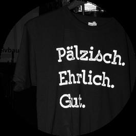 """T-Shirt """"Pälzisch.Ehrlich.Gut."""" Standard"""