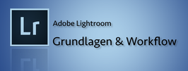 Lightroom: Grundlagen & Workflow