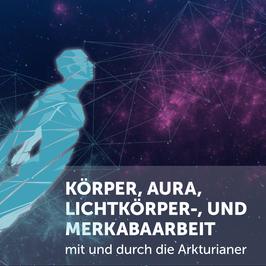Körper, Aura, Lichtkörper-, und Merkaarbeit mit und durch die Arkturianer (3 CDs)