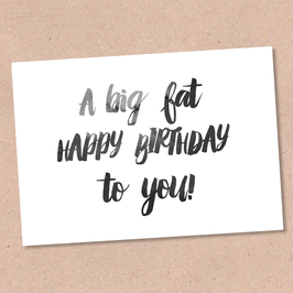 Postkarte -Big Fat Happy Birthday-