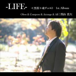 -LIFE- ≪黒笛≫魂チェルト / 関山貴大