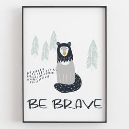 """BE BRAVE"""