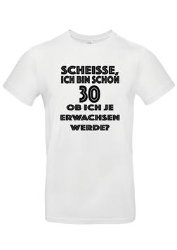 """T-Shirt """"Scheisse, ich bin schon 30"""""""