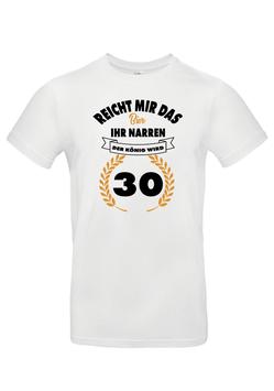 """T-Shirt """"Reicht mir das Bier, der König wird 30"""""""