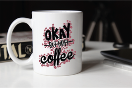 """Keramik-Tasse """"OKAY-but first coffee"""""""
