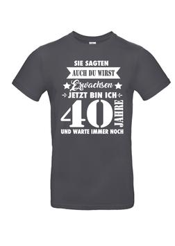 """T-Shirt """"40-Sie sagten-ich werde Erwachsen"""""""