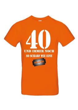 """T-Shirt """"40- und immer noch so scharf..."""""""