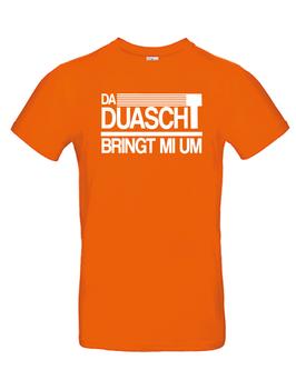"""T-Shirt """"Da Duascht bringt mi um"""""""
