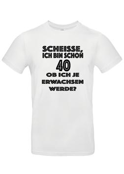 """T-Shirt """"Scheisse, ich bin schon 40"""""""