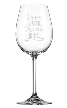 "Weinglas ""Save water drink wine"""