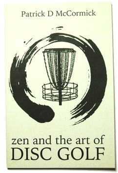 ZEN AND THE ART OF DISC GOLF - Patrick McCormick