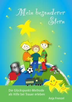 """Das Kinderbuch: """"Mein besonderer Stern - Die Glückspunkt-Methode als Hilfe bei Trauer erleben"""""""