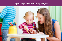 special pakket: focus op 0 - 4 jaar