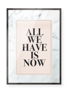 "Poster ""All we have is now"""