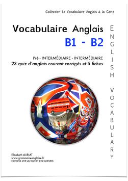 Le Vocabulaire Anglais Courant B1 pré-intermédiaire - B2 Intermédiaire  - lycéens, étudiants, adultes