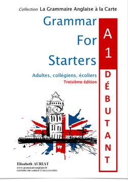 ACHAT GOUPÉ _ GRAMMAR FOR STARTERS A1 DÉBUTANT - TROISIÈME ÉDITION - CM2, 6ÈMES, ÉTUDIANTS, ADULTES