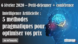 6 FEVRIER 2020 : Intelligence Artificielle : 5 méthodes pragmatiques pour optimiser vos prix
