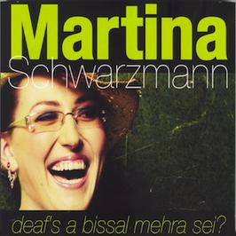 Martina Schwarzmann - Deaf's a bissal mehra sei? CD