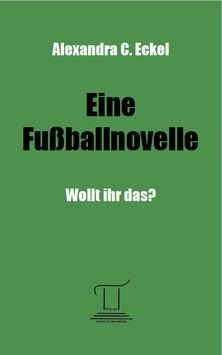 Eine Fußballnovelle - Wollt ihr das?