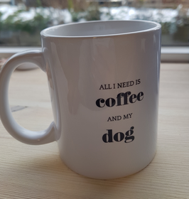"Tasse ""All I need is coffee and my dog"""