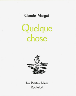 Claude Margat, Quelque chose
