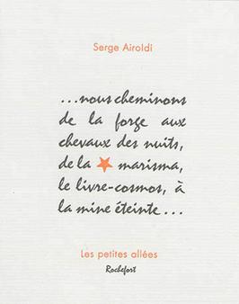 Serge Airoldi, ...nous cheminons de la forge aux chevaux des nuits, de la marisma, le livre-cosmos, à la mine éteinte...