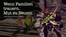 Wenn Familien trauern / Mut zu Neuen