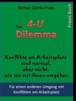Das 4-U-Dilemma  -  Konflikte im Arbeitsumfeld professionell bearbeiten   - von Michael Gehrke-Frank
