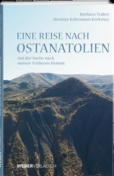 Barbara Traber / Hüsniye Kahraman-Korkmaz: Eine Reise nach Ostanatolien