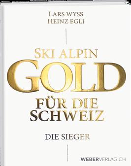 Lars Wyss / Heinz Egli: Ski alpin. Gold für die Schweiz. Die Sieger