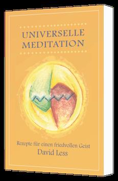 Universelle Meditation - Rezepte für einen friedvollen Geist