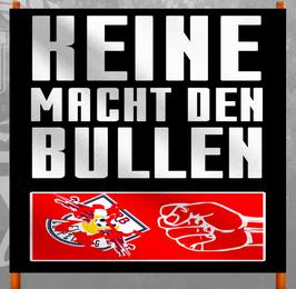 Anti RB Keine Macht den Bullen Doppelhalter /Fahne