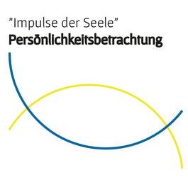 """""""Impulse der Seele"""" Persönlichkeitsbetrachtung"""