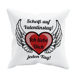 """Kissen """"Scheiß auf Valentinstag"""" 40 x 40 cm"""