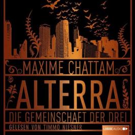Maxime Chattam - Alterra - Die Gemeinschaft der Drei -Hörbuch