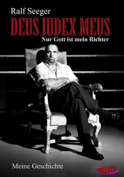 Ralf Seeger, DEUS IUDEX MEUS – Nur Gott ist mein Richter, Eine Autobiographie, hrsg. v. Chiliverlag, Verl 2014