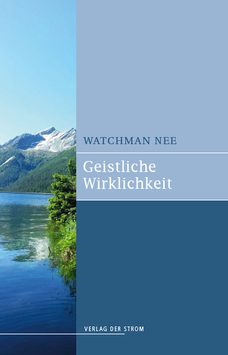 Watchman Nee: Geistliche Wirklichkeit