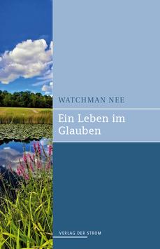 Watchman Nee: Ein Leben im Glauben