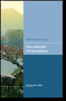 Watchman Nee: Das normale Christenleben