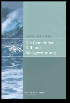 Watchman Nee: Die Gemeinden - Fall und Rückgewinnung