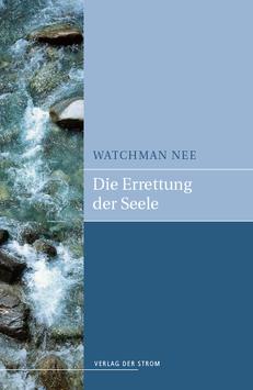 Watchman Nee: Die Errettung der Seele