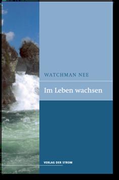 Watchman Nee: Im Leben wachsen