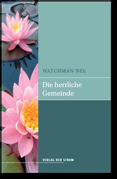 Watchman Nee: Die herrliche Gemeinde