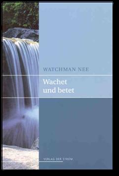 Watchman Nee: Wachet und betet