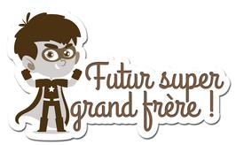 FUTUR SUPER GRAND FRÈRE LES PETITS MOTS