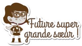 FUTURE SUPER GRANDE SOEUR LES PETITS MOTS