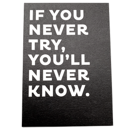 IF YOU NEVER TRY, YOU'LL NEVER KNOW - Karte